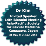 Dr Kim is Invited Speaker at 14th Biennial Meeting Asia-Pacific Society for Sexual Medicine Kanazawa, Japan, 31 May to 2 June 2013
